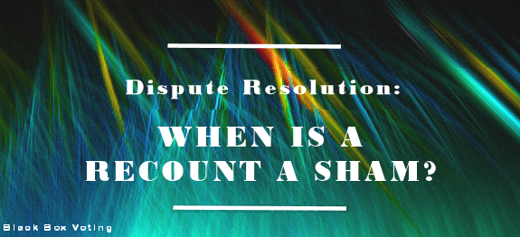 dispute-resolution-when-is-a-recount-a-sham